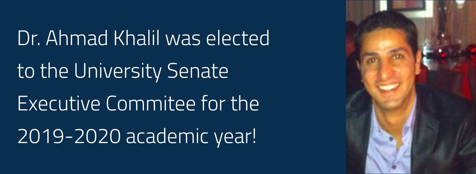 Ahmad Khalil was elected to the University Senate Executive Committee for the 2019-2020 academic year!