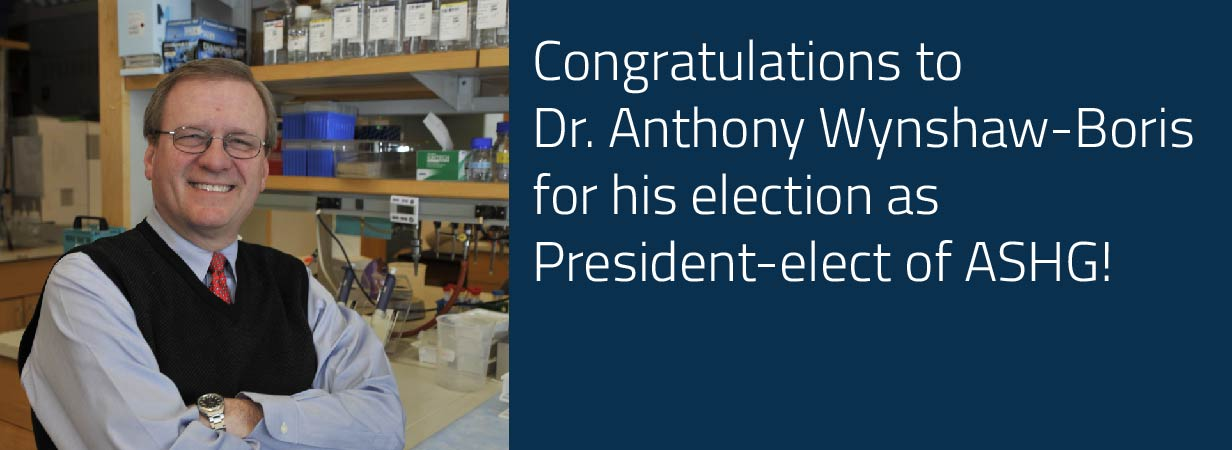 Congratulations to Dr. Anthony Wynshaw-Boris for his election as President-elect of ASHG!